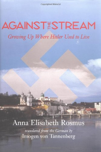 Against the Stream: Growing Up Where Hitler Used to Live 9781570034909
