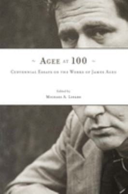 Agee at 100: Centennial Essays on the Workds of James Agee 9781572338531