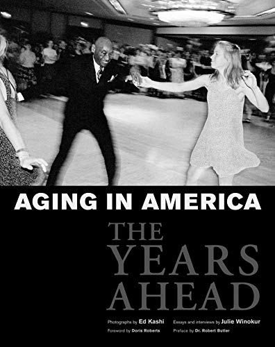 Aging in America Aging in America Aging in America: The Years Ahead the Years Ahead the Years Ahead 9781576871935
