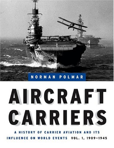 Aircraft Carriers: A History of Carrier Aviation and Its Influence on World Events, Volume 1: 1909-1945 9781574886634