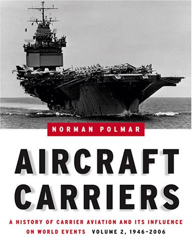 Aircraft Carriers, Volume 2: A History of Carrier Aviation and Its Influence on World Events, 1946-2006 9781574886658