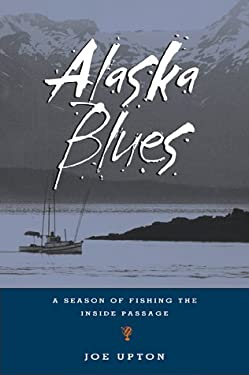 Alaska Blues: A Season of Fishing the Inside Passage 9781570611568