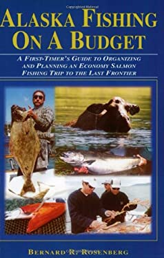 Alaska Fishing on a Budget: A First-Timer's Guide to Organizing and Planning an Economy Salmon Fishing Trip to the Last Frontier 9781571882974