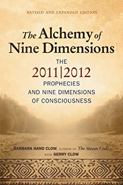Alchemy of Nine Dimensions: The 2011/2012 Prophecies and Nine Dimensions of Consciousness 9781571746269
