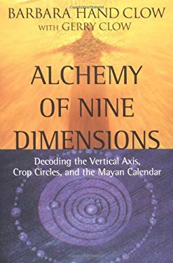 Alchemy of Nine Dimensions: Decoding the Vertical Axis, Crop Circles, and the Mayan Calendar 9781571744203