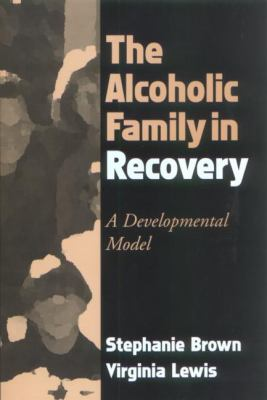 The Alcoholic Family in Recovery: A Developmental Model 9781572308343