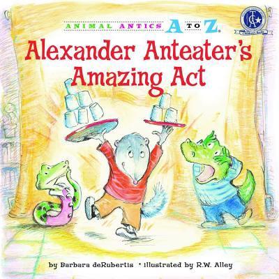 Alexander Anteater's Amazing ACT 9781575653945
