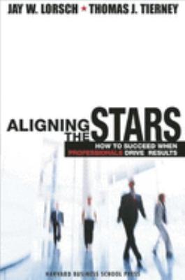 Aligning the Stars: How to Succeed When Professionals Drive Results 9781578515134