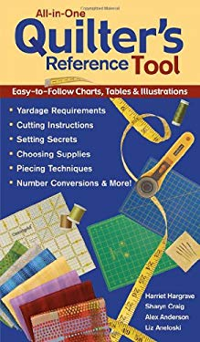 All-In-One Quilter's Reference Tool: Easy-To-Follow Charts, Tables & Illustrations Yardage Requirements Cutting Instructions Setting Secrets Choosing 9781571202994