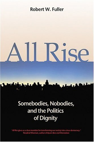 All Rise: Somebodies, Nobodies, and the Politics of Dignity 9781576753859
