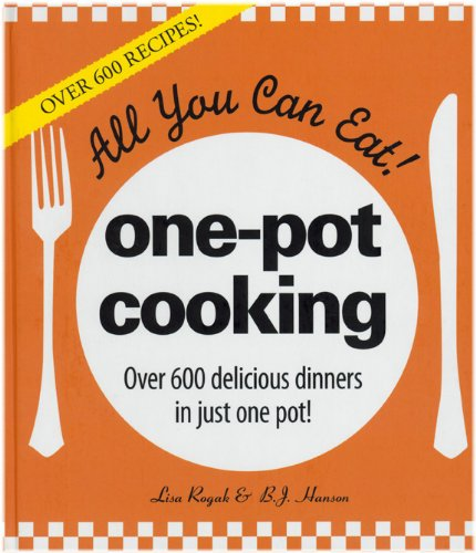 All You Can Eat! One-Pot Cooking: More Than 600 Delicious Dinners in Just One Pot! 9781572157224