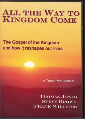 All the Way to Kingdom Come: The Gospel of the Kingdom and How It Reshapes Our Lives 9781577822431
