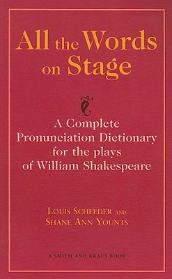All the Words on Stage: A Complete Pronunciation Dictionary for the Plays of William Shakespeare 9781575252148