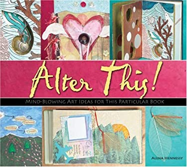 Alter This!: Radical Ideas for Transforming Books Into Art 9781579909482