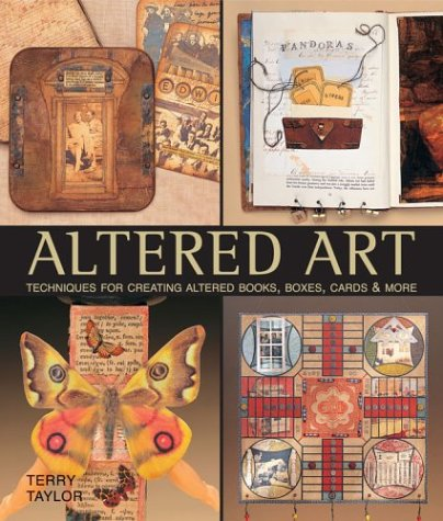 Altered Art: Techniques for Creating Altered Books, Boxes, Cards & More 9781579905507