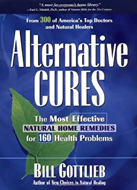 Alternative Cures: The Most Effective Natural Home Remedies for 160 Health Problems 9781579540586