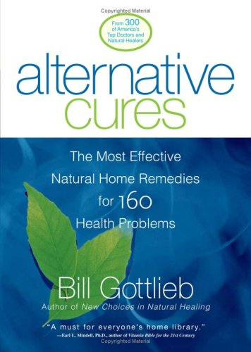 Alternative Cures: The Most Effective Natural Home Remedies for 160 Health Problems 9781579545925