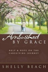 Ambushed by Grace: Help & Hope on the Caregiving Journey
