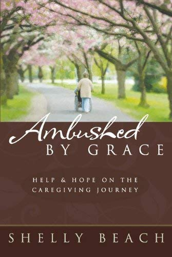 Ambushed by Grace: Help & Hope on the Caregiving Journey 9781572932425
