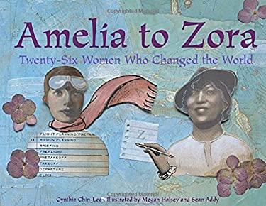 Amelia to Zora : Twenty-Six Women Who Changed the World