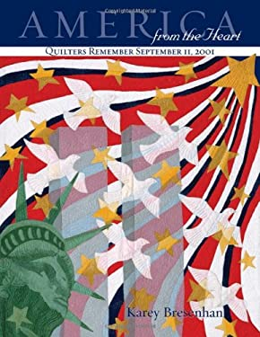 America from the Heart: Quilters Remember September 11, 2002 9781571201454