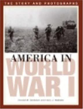 America in World War I: The Story and Photographs 9781574883909