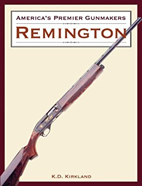 America's Premier Gunmakers: Remington 9781572151031