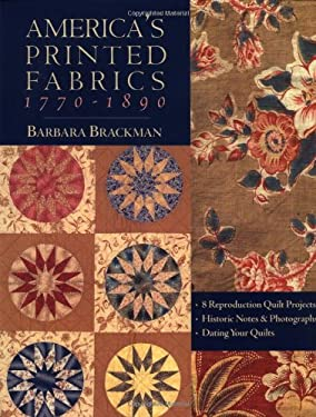 America's Printed Fabrics 1770-1890. 8 Reproduction Quilt Projects Historic Notes & Photographs Dating Your Quilts - Print on Demand Edition 9781571202550