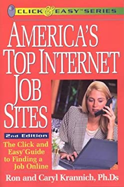 America's Top Internet Job Sites: The Click and Easy Guide to Finding a Job Online 9781570232107