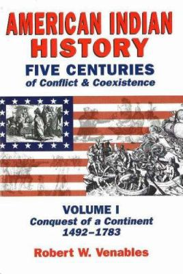 American Indian History: Five Centuries of Conflict & Coexistence: Volume I; Conquest of a Continent,1492-1783 9781574160741