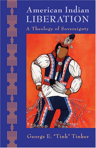 American Indian Liberation: A Theology of Sovereignty 9781570758058