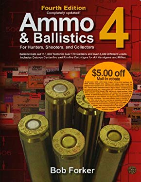 Ammo & Ballistics 4--For Hunters, Shooters, and Collectors: Ballistic Data Out to 1,000 Yards for Over 169 Calibers and Over 2,400 Different Loads--In 9781571573452
