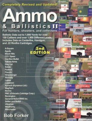 Ammo & Ballistics II, Completely Revised and Updated: For Hunters, Shooters, and Collectors 9781571573056