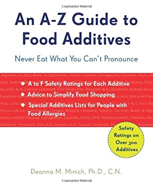 An A-Z Guide to Food Additives: Never Eat What You Can't Pronounce 9781573244039