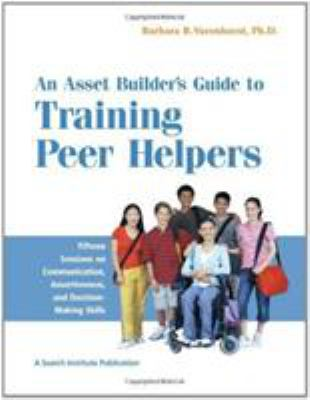 An Asset Builder's Guide to Training Peer Helpers: Fifteen Sessions on Communication, Assertiveness, and Decision-Making Skills 9781574827248