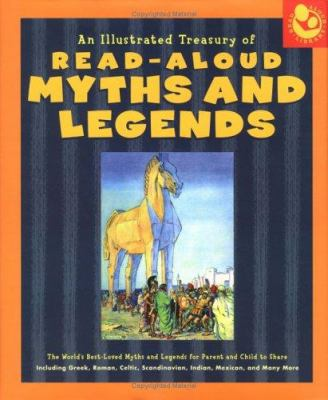 An  Illustrated Treasury of Read-Aloud Myths and Legends: More Than 40 of the World's Best-Loved Myths and Legends Including Greek, Roman, Celtic, Sca 9781579123611