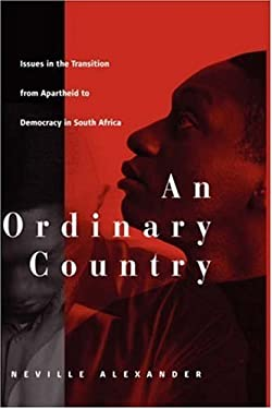An Ordinary Country: Issues in the Transition from Apartheid to Democracy in South Africa 9781571812612