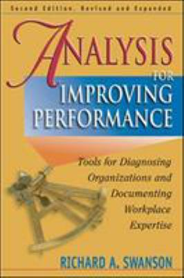Analysis for Improving Performance: Tools for Diagnosing Organizations and Documenting Workplace Expertise 9781576753415