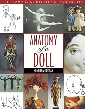 Anatomy of a Doll. the Fabric Sculptor's Handbook - Print on Demand Edition 9781571200242
