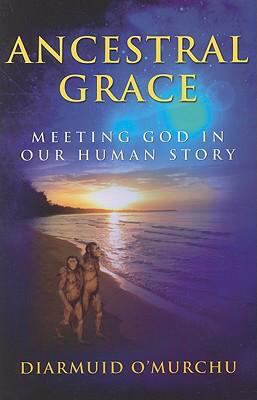 Ancestral Grace: Meeting God in Our Human Story 9781570757945