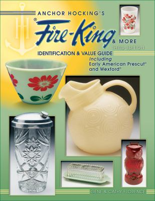 Anchor Hocking's Fire-King & More: Identification & Value Guide 9781574324914
