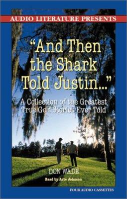 And Then Shark Told Justin...: A Collection of the Greatest True Golf Stories Ever Told 9781574534337