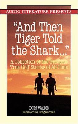 And Then Tiger Told the Shark...: A Collection of the Greatest True Golf Stories Ever Told 9781574534375