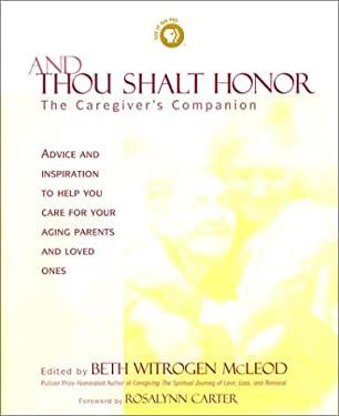 And Thou Shalt Honor: A Caregiver's Companion 9781579545581
