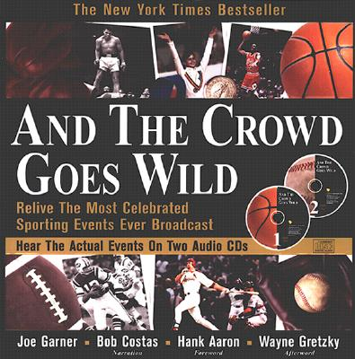 And the Crowd Goes Wild: Relive the Most Celebrated Sporting Events Ever Broadcast (Audio+cd-ROM) [With Audio CD] 9781570714603