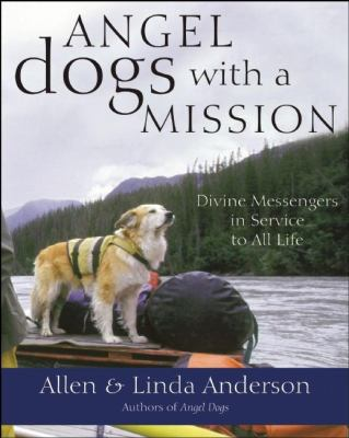 Angel Dogs with a Mission: Divine Messengers in Service to All Life 9781577316022