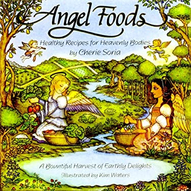 Angel Foods: Healthy Recipes for Heavenly Bodies 9781570671562