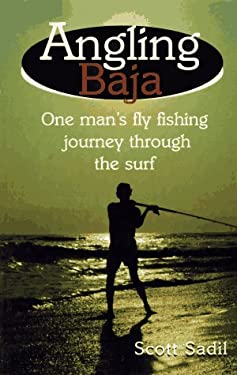 Angling Baja: One Man's Fly Fishing Journey Through the Surf 9781571880758
