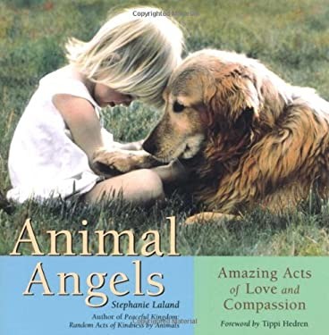 Animal Angels : Amazing Acts of Love and Compassion