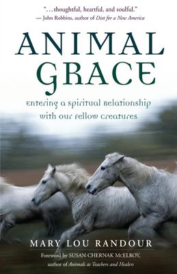 Animal Grace: Entering a Spiritual Relationship with Our Fellow Creatures 9781577312253
